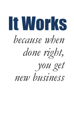 It Works because when done right you get new business